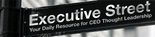 Executive Street Blog: Your Daily Resource for CEO Thought Leadership